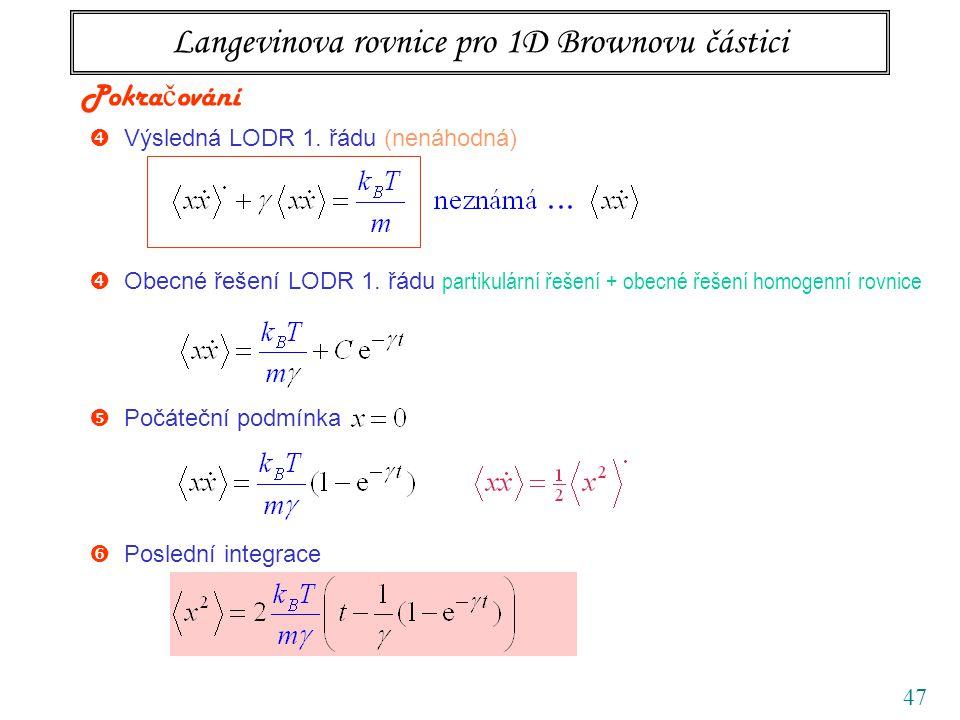 47 Langevinova rovnice pro 1D Brownovu částici  Výsledná LODR 1. řádu (nenáhodná) Pokra č ování  Počáteční podmínka  Obecné řešení LODR 1. řádu par