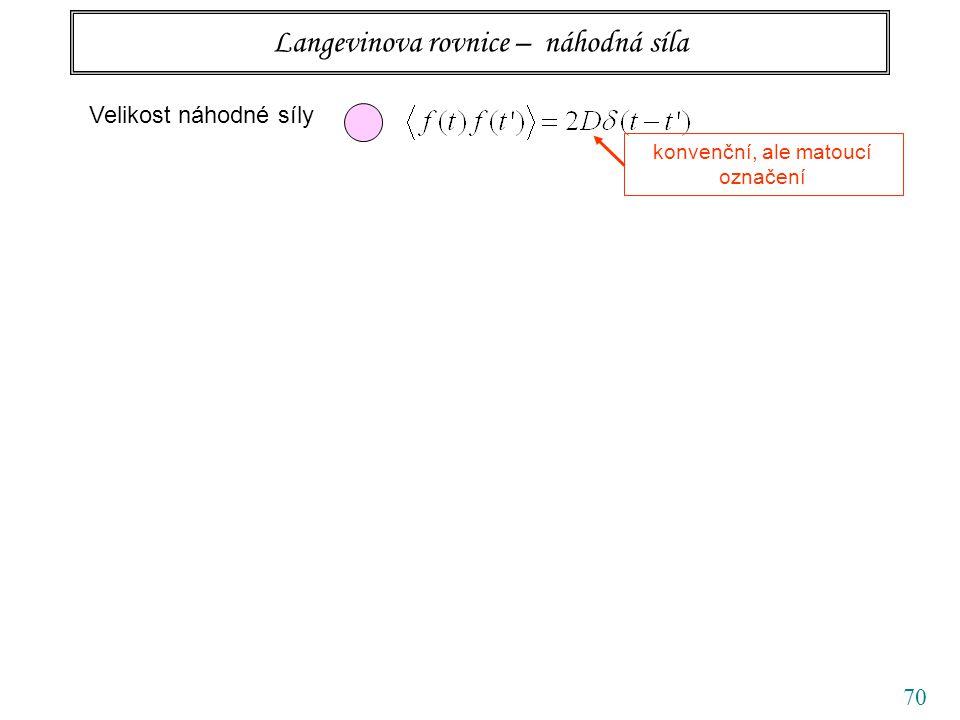 70 Langevinova rovnice – náhodná síla Velikost náhodné síly konvenční, ale matoucí označení