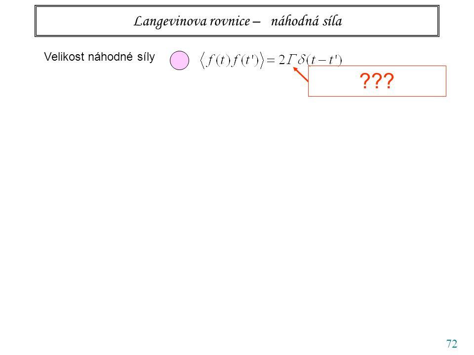 72 Langevinova rovnice – náhodná síla Velikost náhodné síly ???