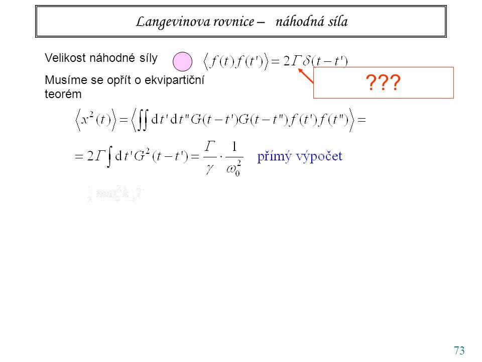 73 Langevinova rovnice – náhodná síla Velikost náhodné síly Musíme se opřít o ekvipartiční teorém