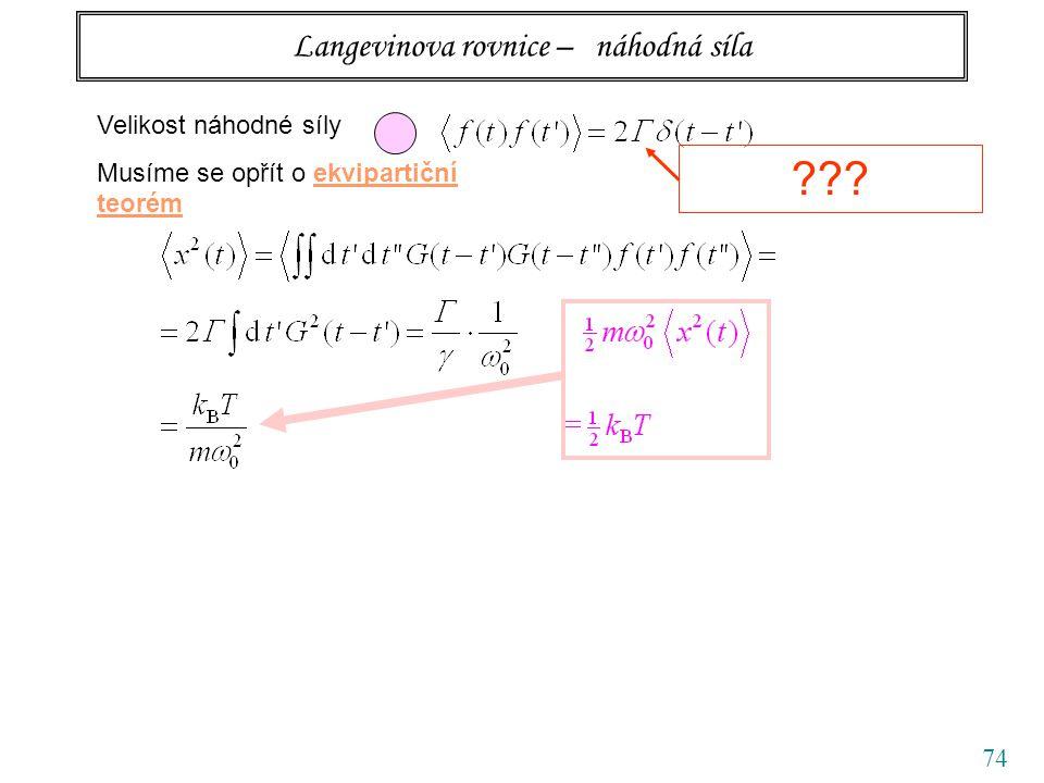 74 Langevinova rovnice – náhodná síla Velikost náhodné síly Musíme se opřít o ekvipartiční teorém