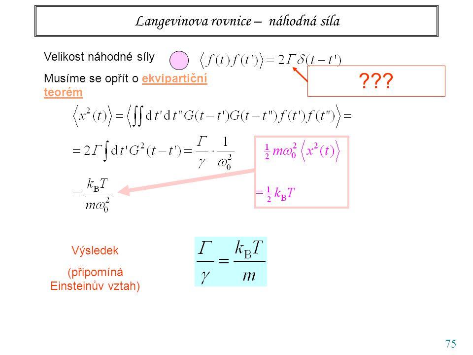 75 Langevinova rovnice – náhodná síla Velikost náhodné síly Musíme se opřít o ekvipartiční teorém ??? Výsledek (připomíná Einsteinův vztah)