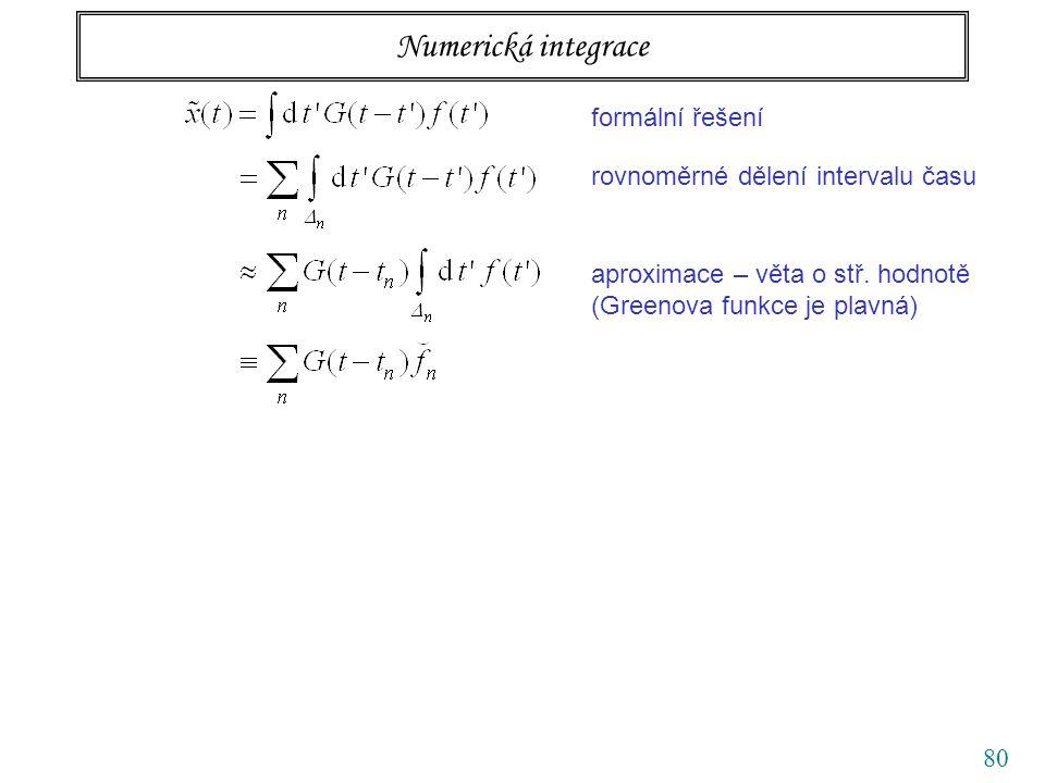 80 Numerická integrace formální řešení rovnoměrné dělení intervalu času aproximace – věta o stř. hodnotě (Greenova funkce je plavná)