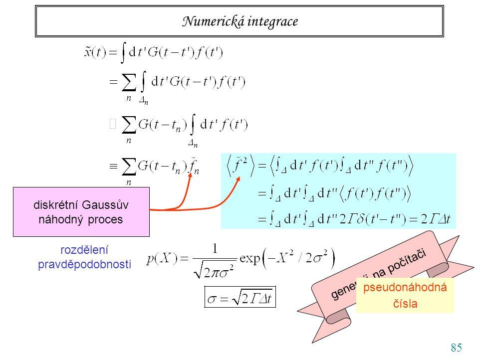 85 Numerická integrace diskrétní Gaussův náhodný proces generuji na počítači rozdělení pravděpodobnosti pseudonáhodná čísla
