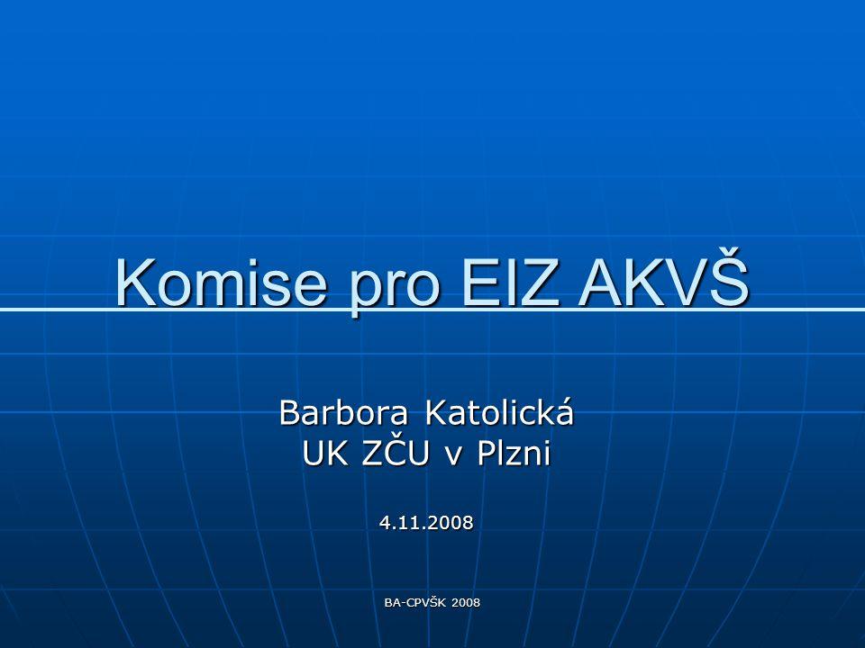 BA-CPVŠK 2008 Komise pro EIZ AKVŠ Barbora Katolická UK ZČU v Plzni 4.11.2008