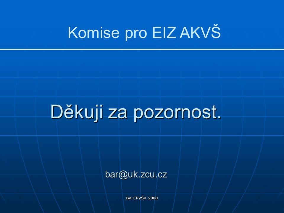 BA-CPVŠK 2008 Děkuji za pozornost. bar@uk.zcu.cz Komise pro EIZ AKVŠ
