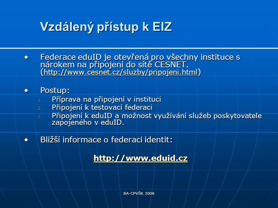 BA-CPVŠK 2008 Federace eduID je otevřená pro všechny instituce s nárokem na připojení do sítě CESNET.