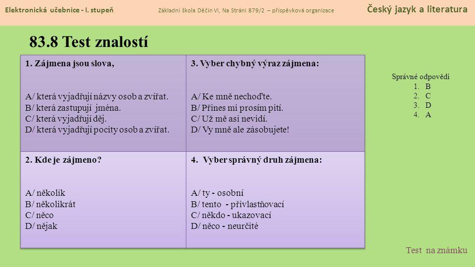 83.8 Test znalostí Správné odpovědi 1.B 2.C 3.D 4.A Test na známku Elektronická učebnice - I. stupeň Základní škola Děčín VI, Na Stráni 879/2 – příspě