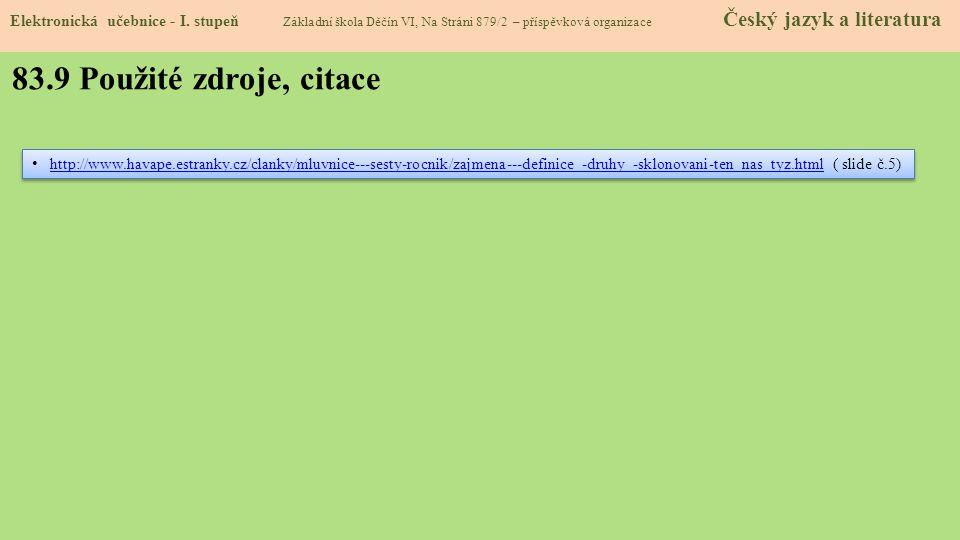 http://www.havape.estranky.cz/clanky/mluvnice---sesty-rocnik/zajmena---definice_-druhy_-sklonovani-ten_nas_tyz.html ( slide č.5) http://www.havape.est