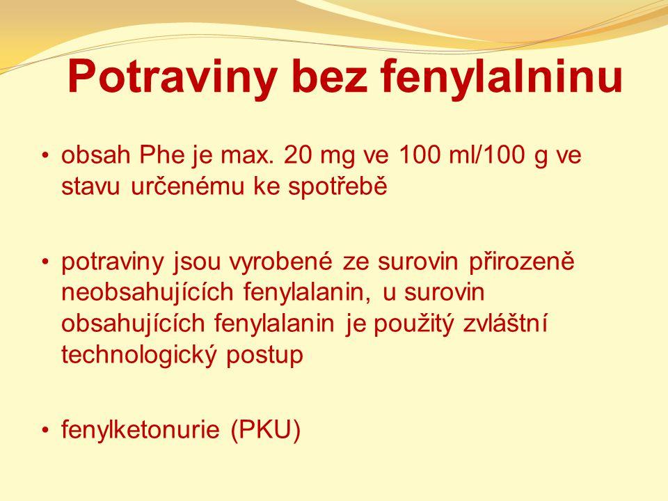 Potraviny bez fenylalninu obsah Phe je max. 20 mg ve 100 ml/100 g ve stavu určenému ke spotřebě potraviny jsou vyrobené ze surovin přirozeně neobsahuj