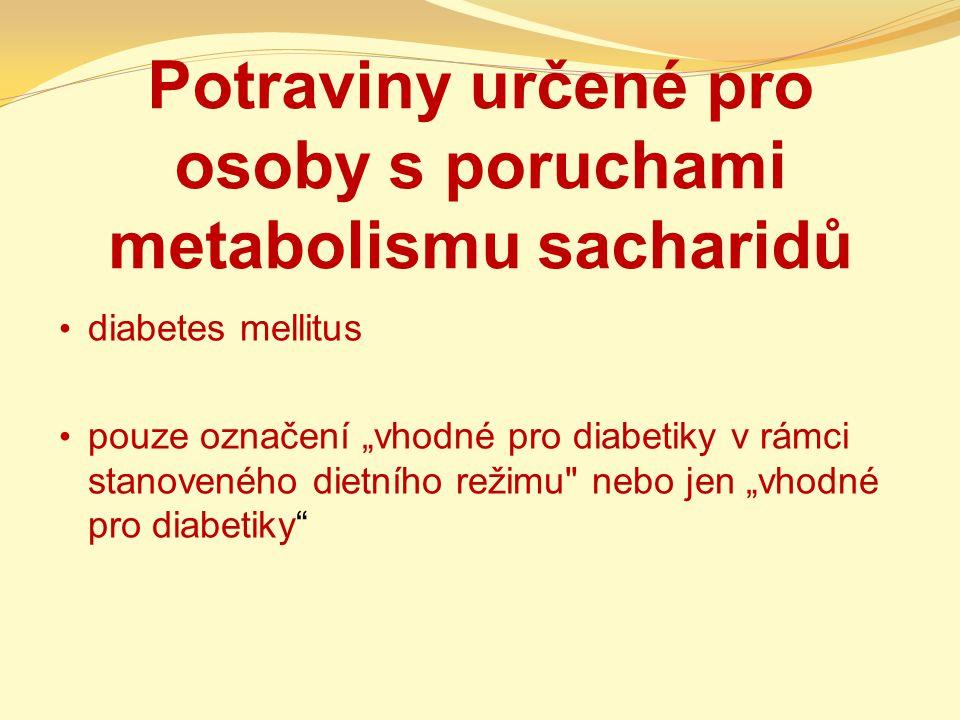 """Potraviny určené pro osoby s poruchami metabolismu sacharidů diabetes mellitus pouze označení """"vhodné pro diabetiky v rámci stanoveného dietního režim"""