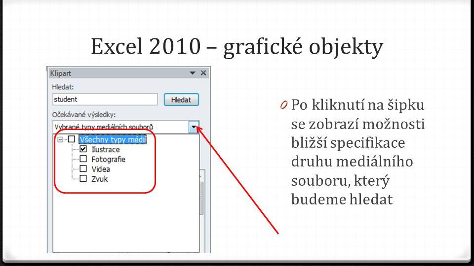 Excel 2010 – grafické objekty 0 Po kliknutí na šipku se zobrazí možnosti bližší specifikace druhu mediálního souboru, který budeme hledat