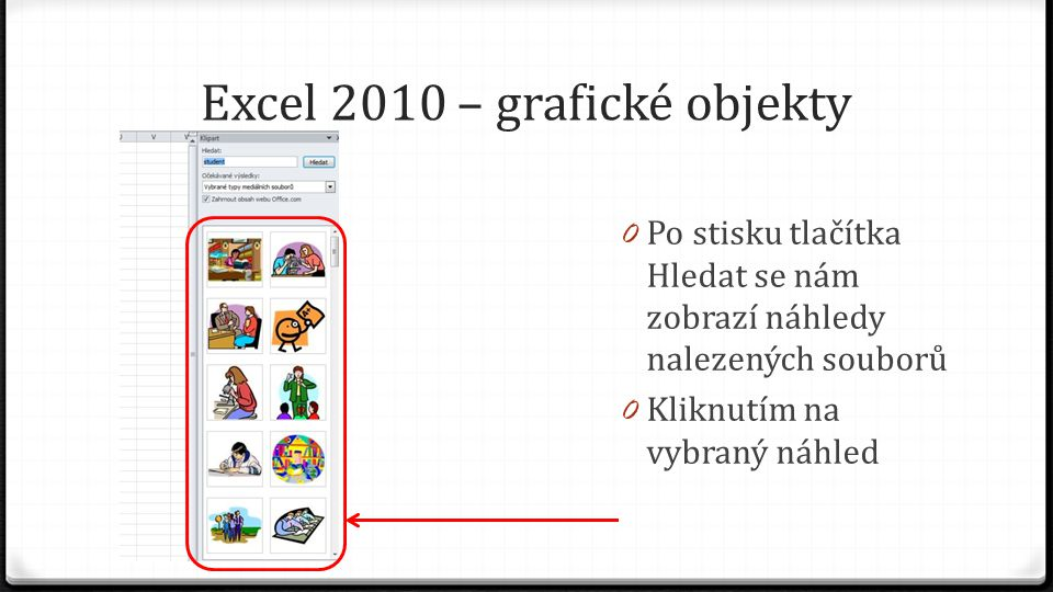 Excel 2010 – grafické objekty 0 Po stisku tlačítka Hledat se nám zobrazí náhledy nalezených souborů 0 Kliknutím na vybraný náhled