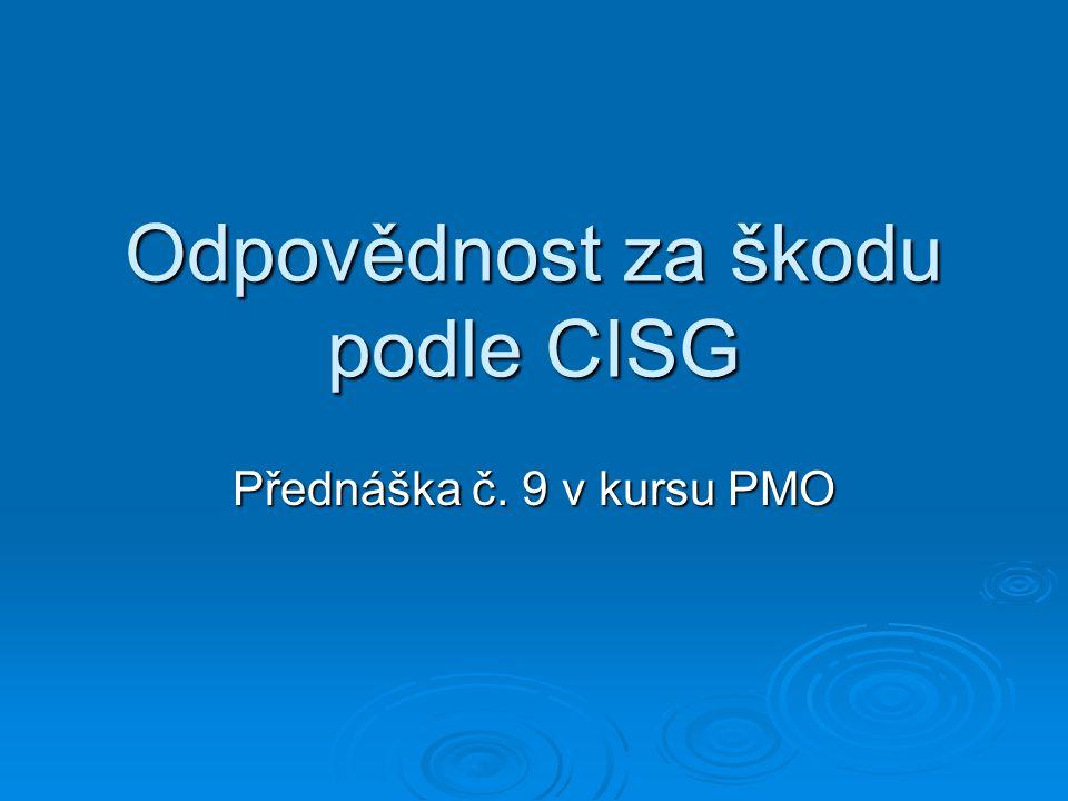 Odpovědnost za škodu podle CISG Přednáška č. 9 v kursu PMO