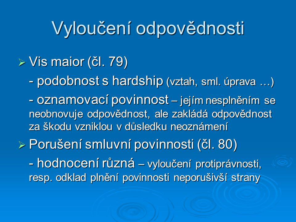 Vyloučení odpovědnosti  Vis maior (čl.79) - podobnost s hardship (vztah, sml.