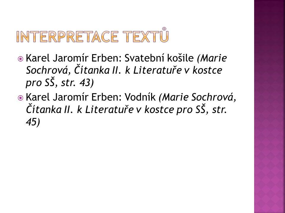  Karel Jaromír Erben: Svatební košile (Marie Sochrová, Čítanka II. k Literatuře v kostce pro SŠ, str. 43)  Karel Jaromír Erben: Vodník (Marie Sochro