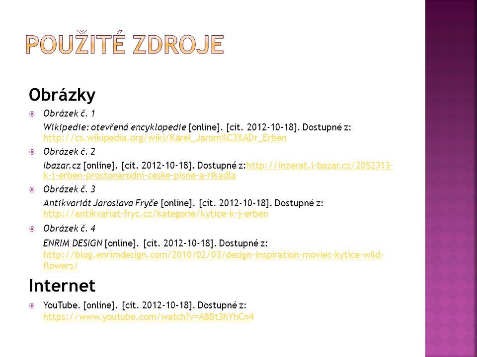 Obrázky  Obrázek č. 1 Wikipedie: otevřená encyklopedie [online]. [cit. 2012-10-18]. Dostupné z: http://cs.wikipedia.org/wiki/Karel_Jarom%C3%ADr_Erben