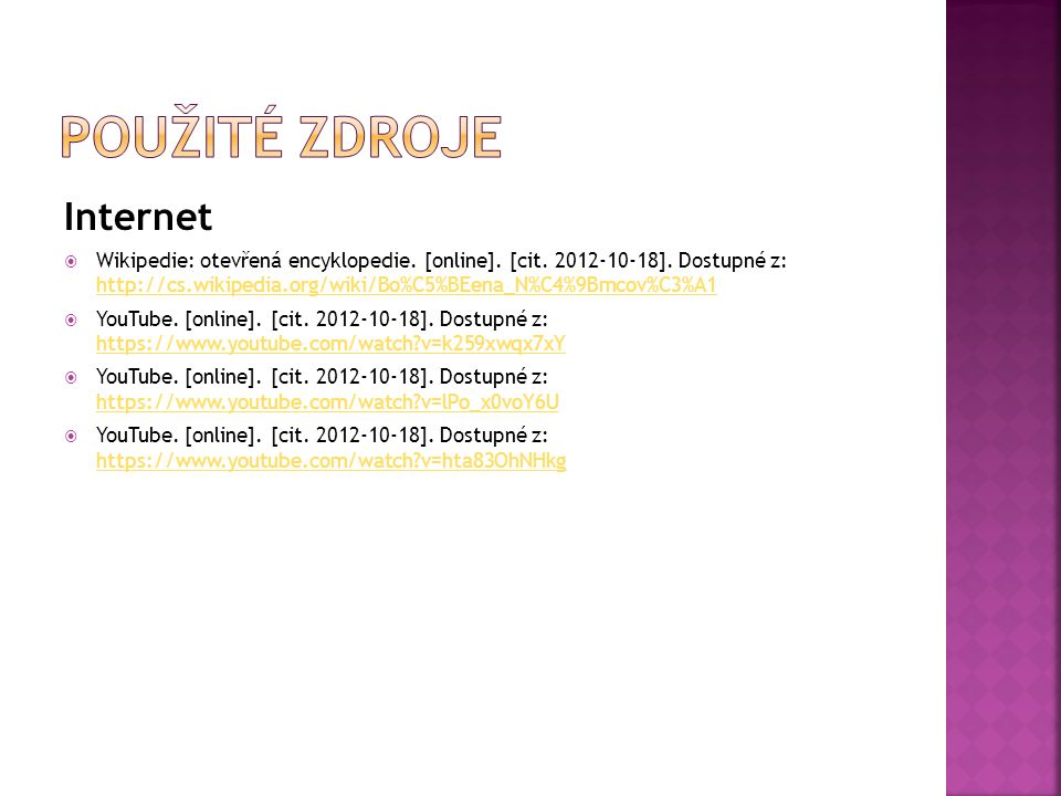 Internet  Wikipedie: otevřená encyklopedie. [online]. [cit. 2012-10-18]. Dostupné z: http://cs.wikipedia.org/wiki/Bo%C5%BEena_N%C4%9Bmcov%C3%A1 http: