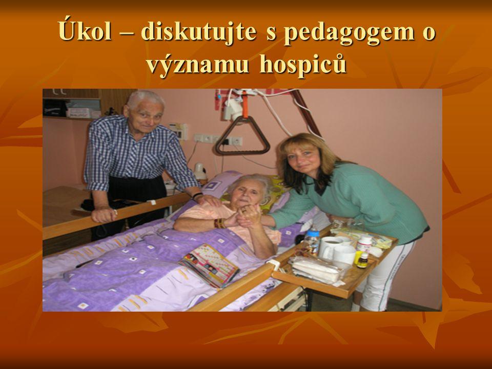 Úkol – diskutujte s pedagogem o významu hospiců