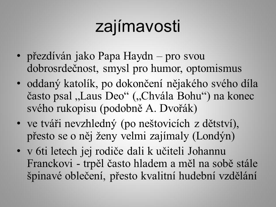 """zajímavosti přezdíván jako Papa Haydn – pro svou dobrosrdečnost, smysl pro humor, optomismus oddaný katolík, po dokončení nějakého svého díla často psal """"Laus Deo (""""Chvála Bohu ) na konec svého rukopisu (podobně A."""