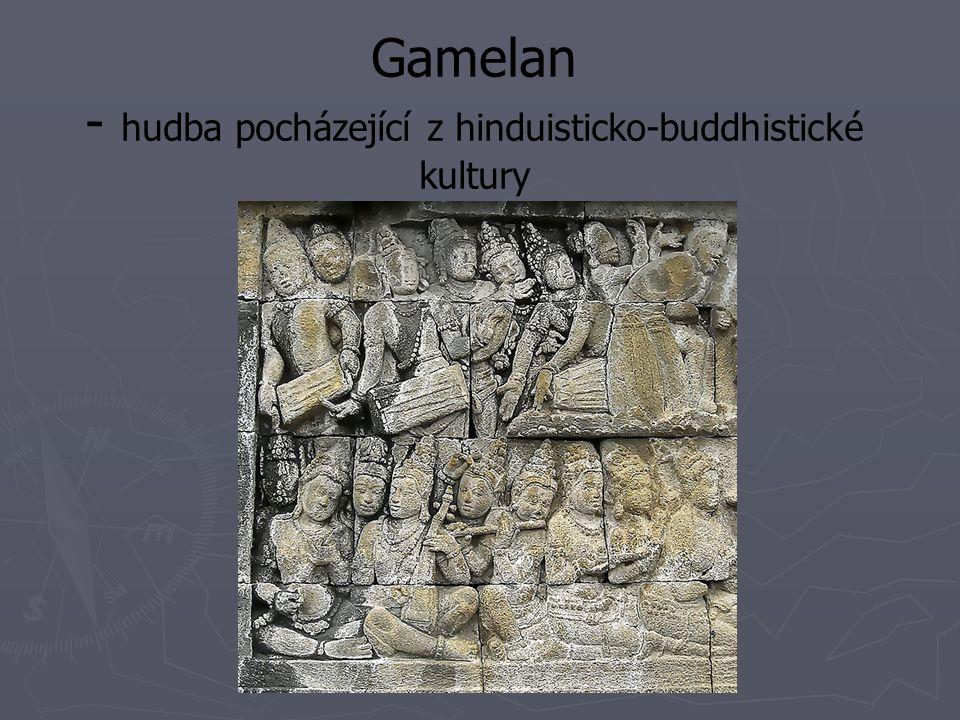 Gamelan - hudba pocházející z hinduisticko-buddhistické kultury