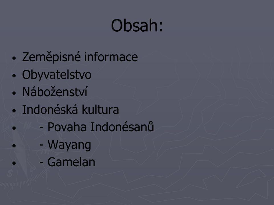 Obsah: Zeměpisné informace Obyvatelstvo Náboženství Indonéská kultura - Povaha Indonésanů - Wayang - Gamelan