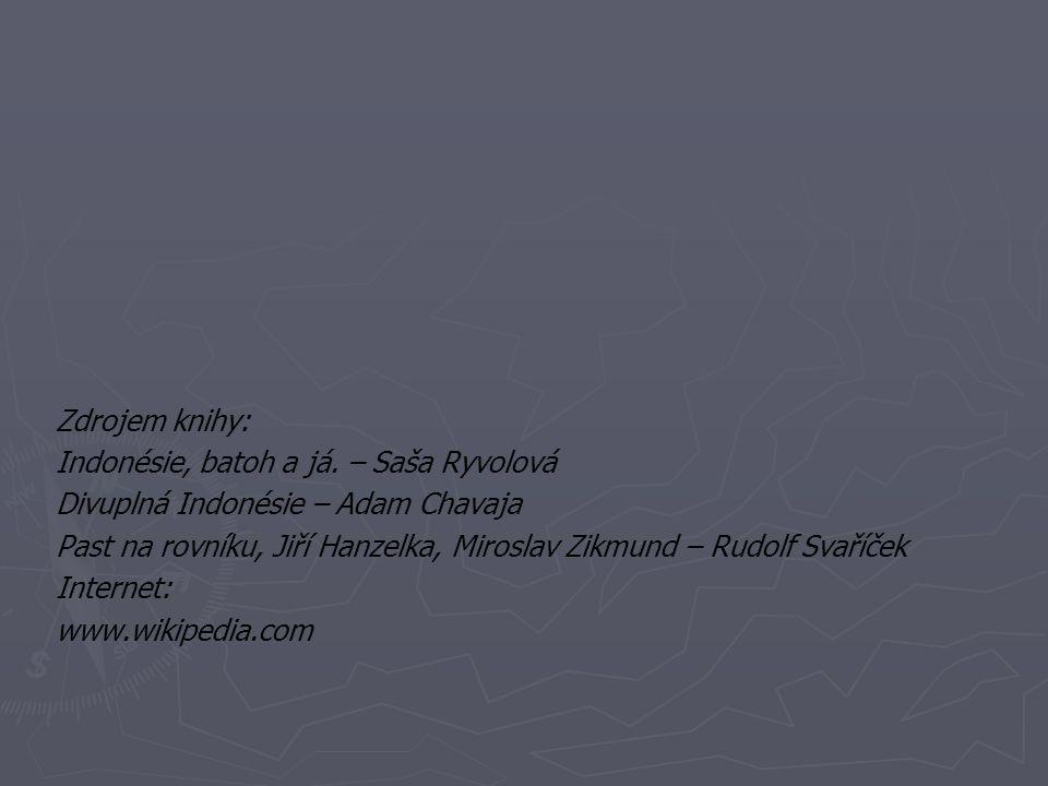 Zdrojem knihy: Indonésie, batoh a já. – Saša Ryvolová Divuplná Indonésie – Adam Chavaja Past na rovníku, Jiří Hanzelka, Miroslav Zikmund – Rudolf Svař