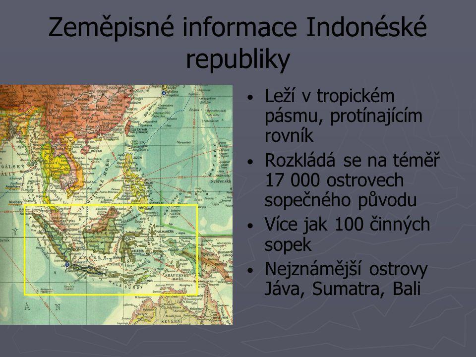 Zeměpisné informace Indonéské republiky Leží v tropickém pásmu, protínajícím rovník Rozkládá se na téměř 17 000 ostrovech sopečného původu Více jak 10