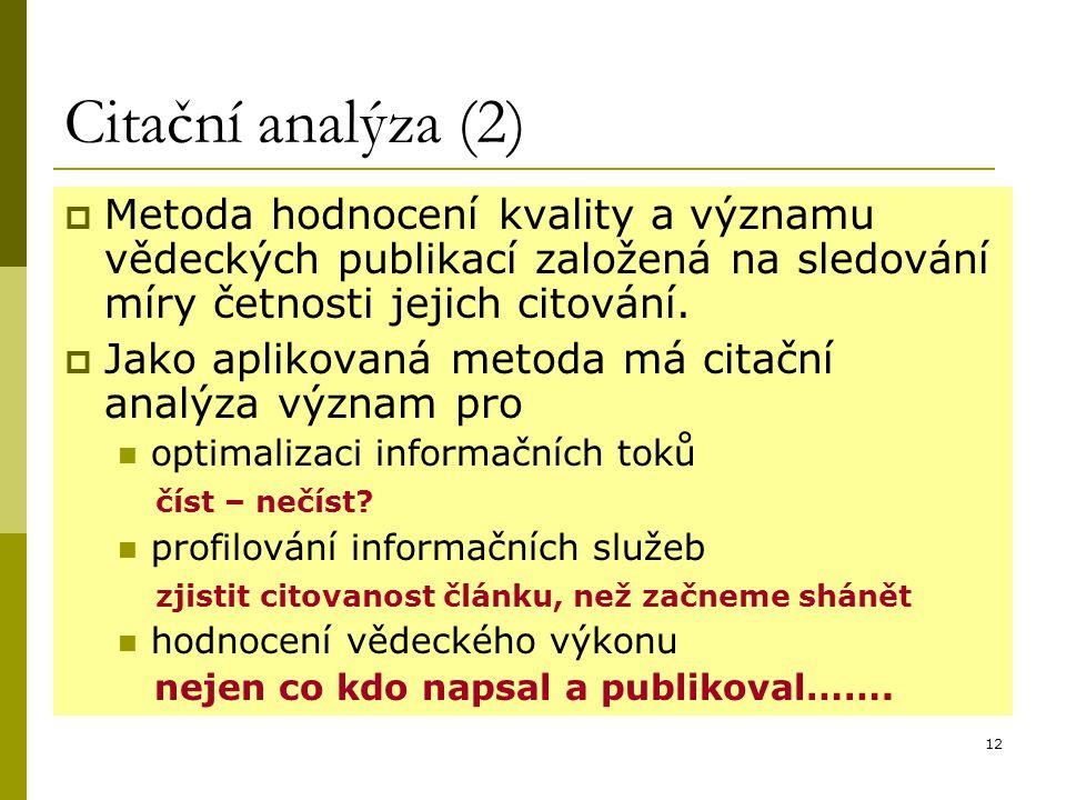 12 Citační analýza (2)  Metoda hodnocení kvality a významu vědeckých publikací založená na sledování míry četnosti jejich citování.