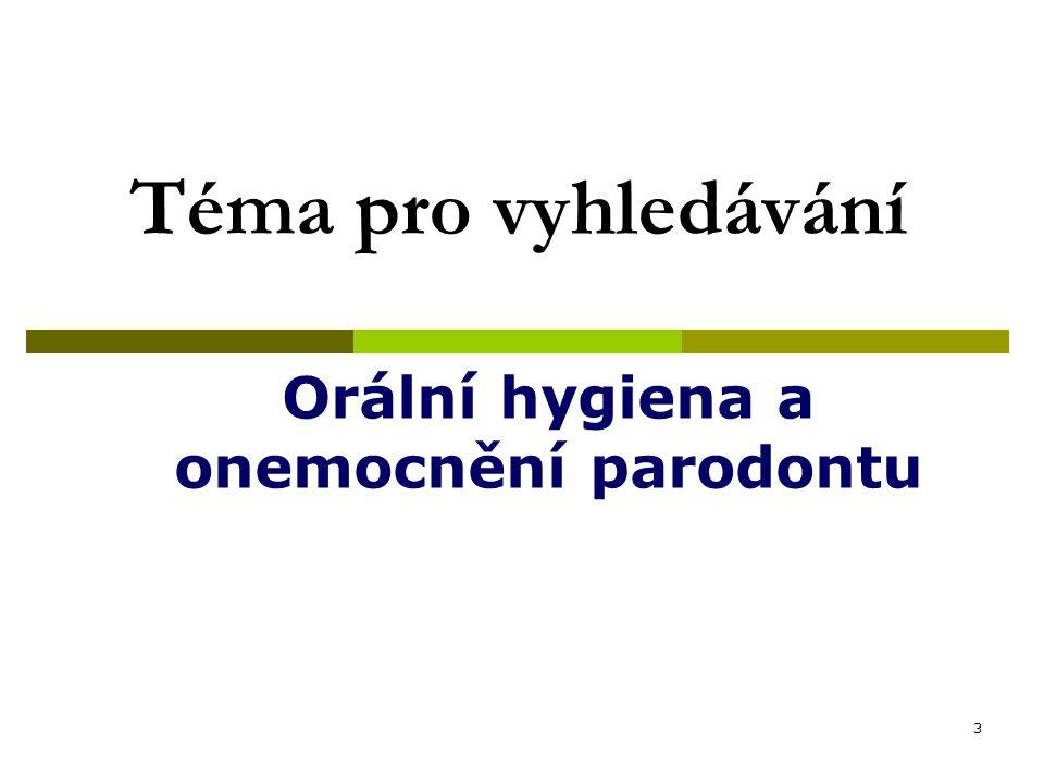 3 Téma pro vyhledávání Orální hygiena a onemocnění parodontu
