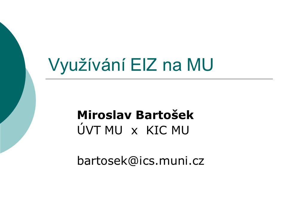 Využívání EIZ na MU Miroslav Bartošek ÚVT MU x KIC MU bartosek@ics.muni.cz