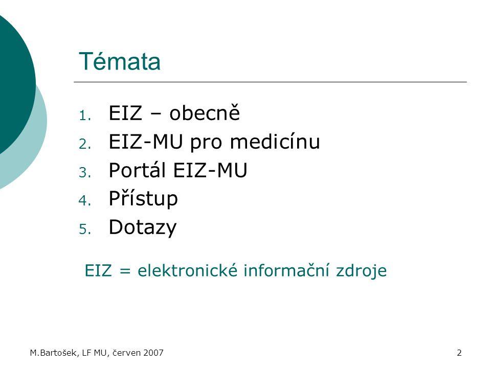 M.Bartošek, LF MU, červen 20072 Témata 1.EIZ – obecně 2.