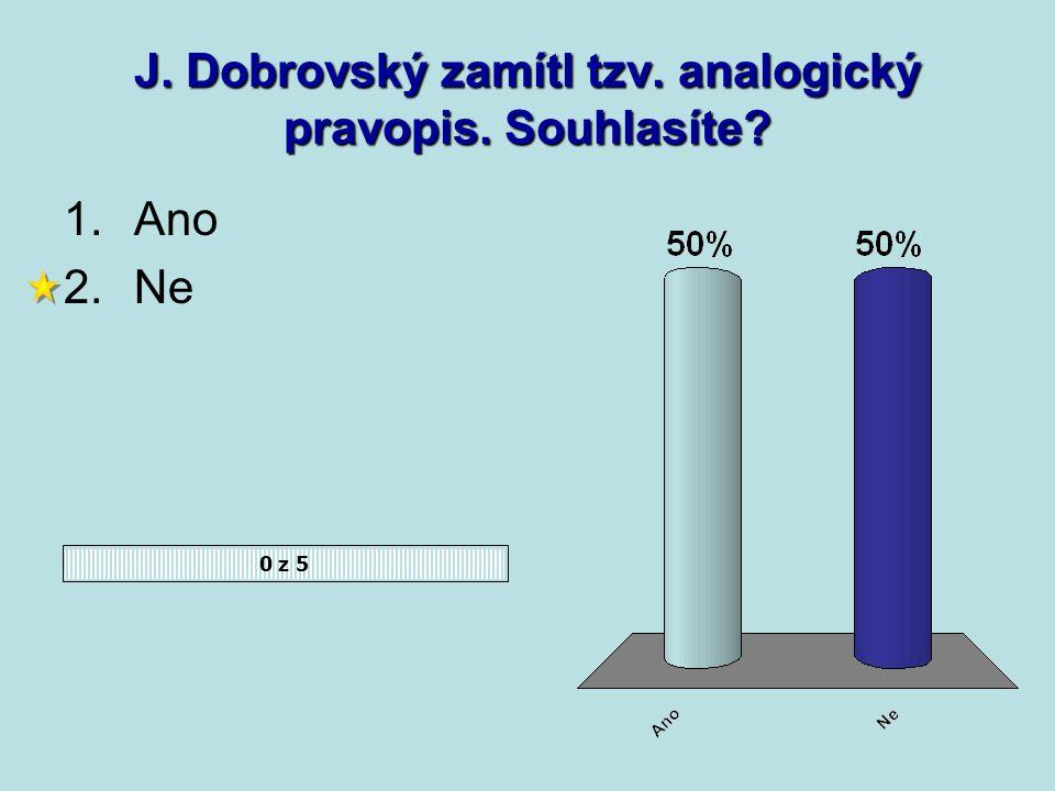 Jako literární řeč užíval J. Dobrovský 0 z 5 1.němčinu 2.češtinu 3.ruštinu www.reflex.cz/Clanek13840.html