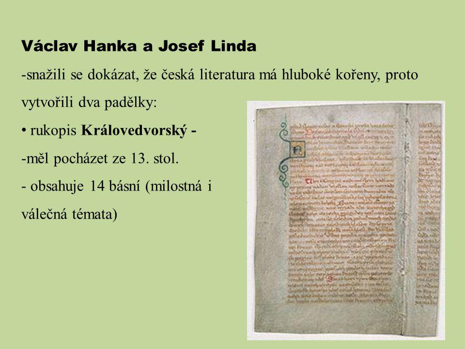 Václav Hanka a Josef Linda -snažili se dokázat, že česká literatura má hluboké kořeny, proto vytvořili dva padělky: rukopis Královedvorský - -měl pocházet ze 13.