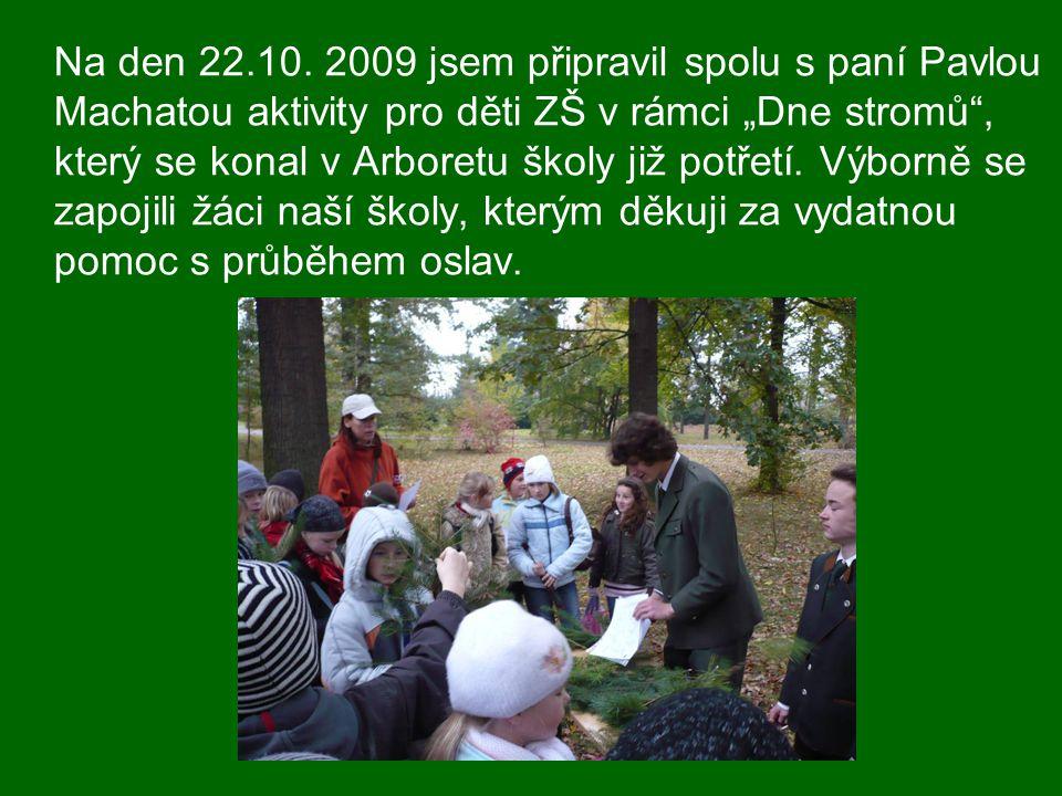 """Na den 22.10. 2009 jsem připravil spolu s paní Pavlou Machatou aktivity pro děti ZŠ v rámci """"Dne stromů"""", který se konal v Arboretu školy již potřetí."""
