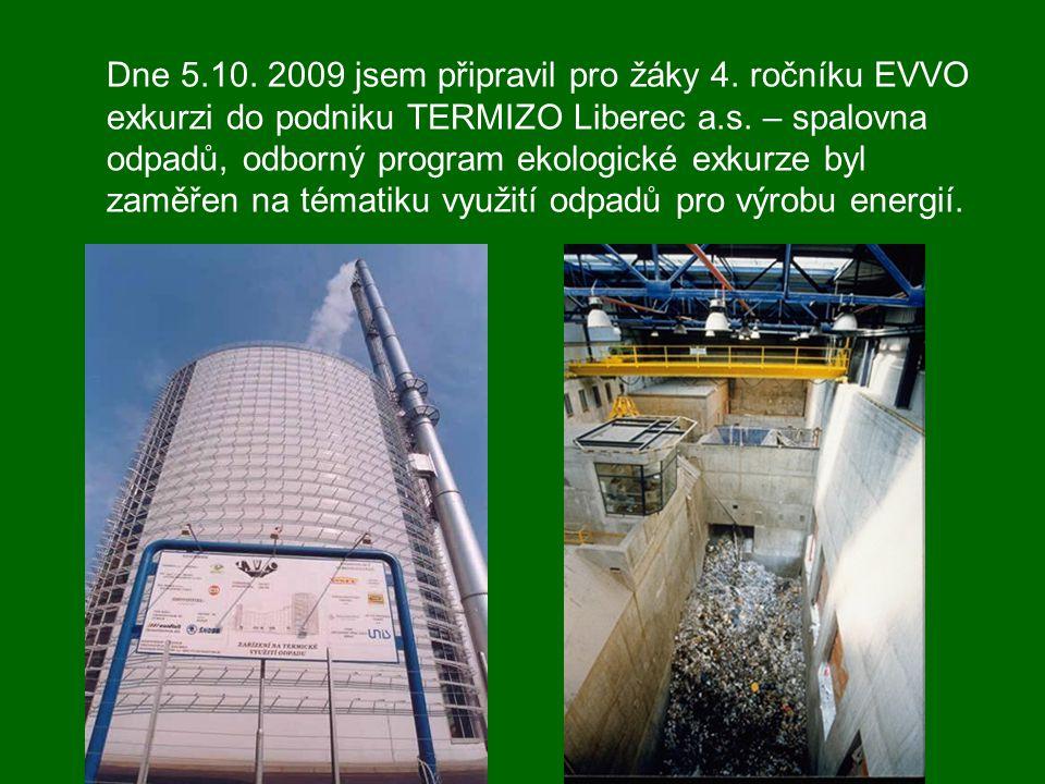 Dne 5.10. 2009 jsem připravil pro žáky 4. ročníku EVVO exkurzi do podniku TERMIZO Liberec a.s. – spalovna odpadů, odborný program ekologické exkurze b
