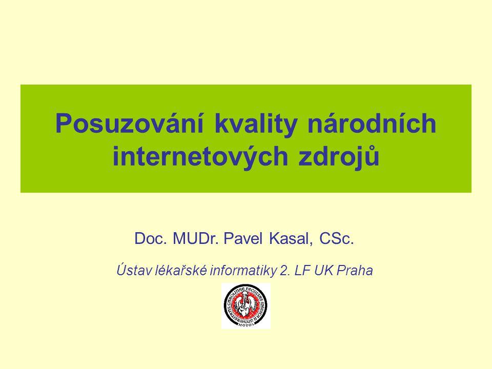 Doc. MUDr. Pavel Kasal, CSc. Ústav lékařské informatiky 2. LF UK Praha Posuzování kvality národních internetových zdrojů