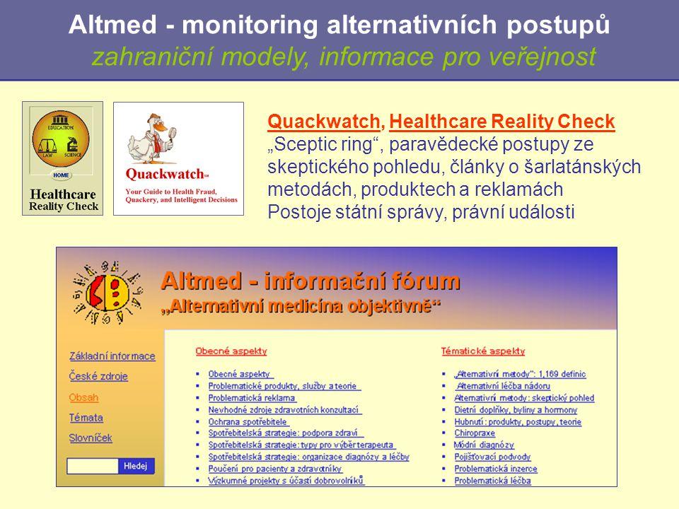 """Quackwatch, Healthcare Reality Check """"Sceptic ring , paravědecké postupy ze skeptického pohledu, články o šarlatánských metodách, produktech a reklamách Postoje státní správy, právní události Altmed - monitoring alternativních postupů zahraniční modely, informace pro veřejnost"""