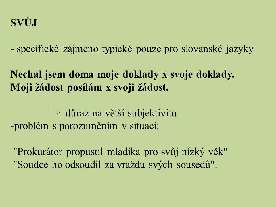 SVŮJ - specifické zájmeno typické pouze pro slovanské jazyky Nechal jsem doma moje doklady x svoje doklady. Moji žádost posílám x svoji žádost. důraz