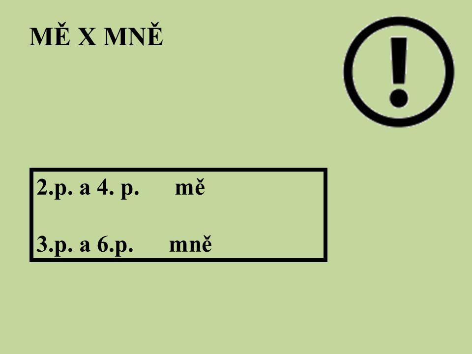 MĚ X MNĚ 2.p. a 4. p. mě 3.p. a 6.p. mně