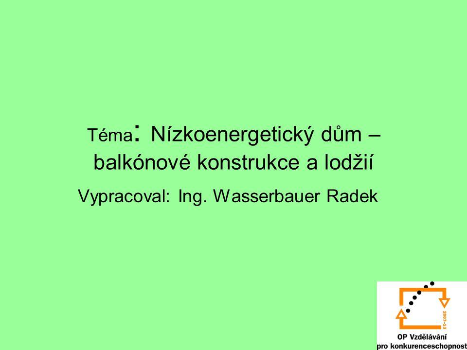 Téma : Nízkoenergetický dům – balkónové konstrukce a lodžií Vypracoval: Ing. Wasserbauer Radek