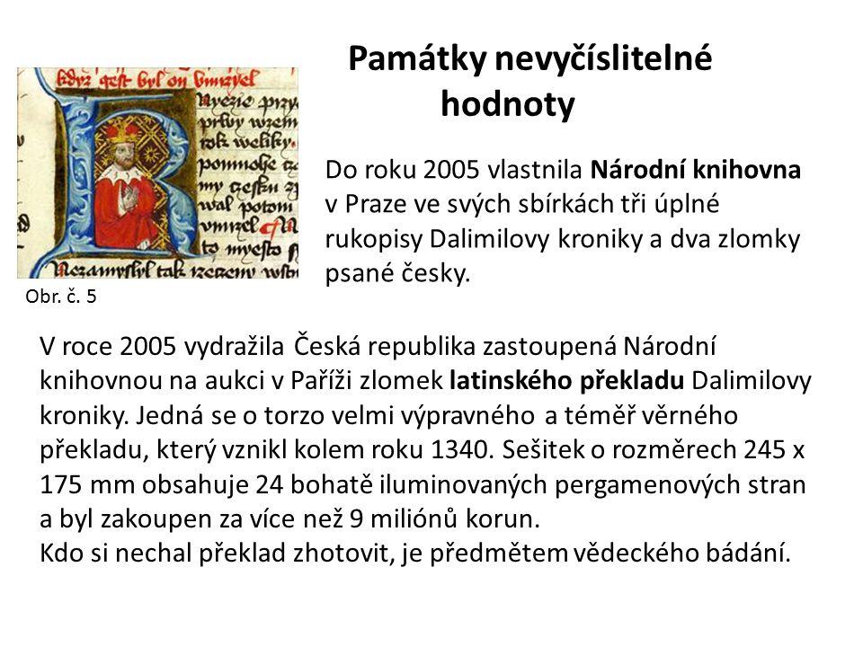 Památky nevyčíslitelné hodnoty Do roku 2005 vlastnila Národní knihovna v Praze ve svých sbírkách tři úplné rukopisy Dalimilovy kroniky a dva zlomky psané česky.
