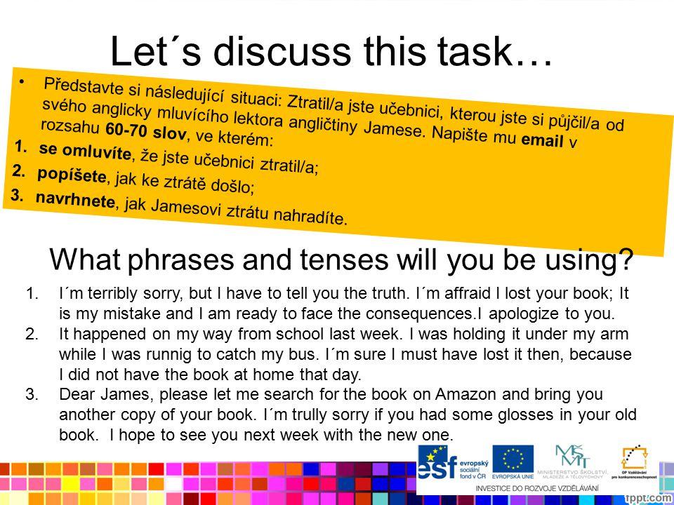 Let´s discuss this task… Představte si následující situaci: Ztratil/a jste učebnici, kterou jste si půjčil/a od svého anglicky mluvícího lektora angli