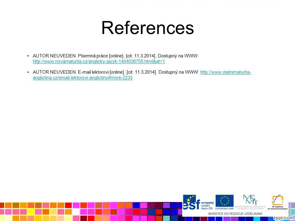 References AUTOR NEUVEDEN. Písemná práce [online]. [cit. 11.3.2014]. Dostupný na WWW: http://www.novamaturita.cz/anglicky-jazyk-1404036706.html&at=1 h