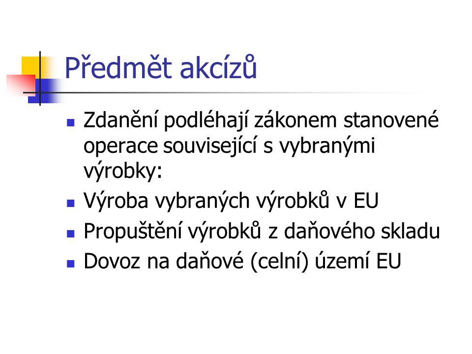 Předmět akcízů Zdanění podléhají zákonem stanovené operace související s vybranými výrobky: Výroba vybraných výrobků v EU Propuštění výrobků z daňovéh