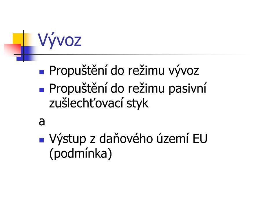 Vývoz Propuštění do režimu vývoz Propuštění do režimu pasivní zušlechťovací styk a Výstup z daňového území EU (podmínka)
