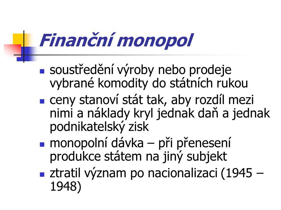Finanční monopol soustředění výroby nebo prodeje vybrané komodity do státních rukou ceny stanoví stát tak, aby rozdíl mezi nimi a náklady kryl jednak
