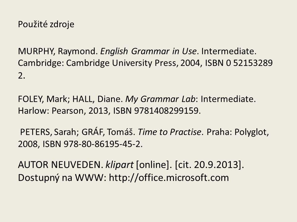 Použité zdroje MURPHY, Raymond. English Grammar in Use.