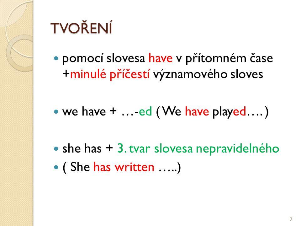 TVOŘENÍ pomocí slovesa have v přítomném čase +minulé příčestí významového sloves we have + …-ed ( We have played….