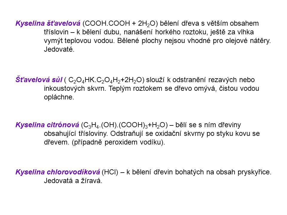 Kyselina šťavelová (COOH.COOH + 2H 2 O) bělení dřeva s větším obsahem tříslovin – k bělení dubu, nanášení horkého roztoku, ještě za vlhka vymýt teplov